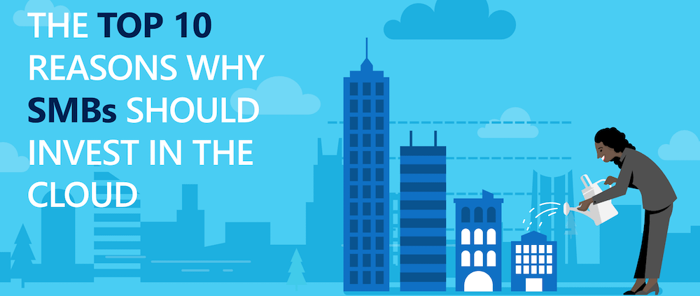 The Top 10 Reasons Why SMBs Should Invest in the Cloud 1