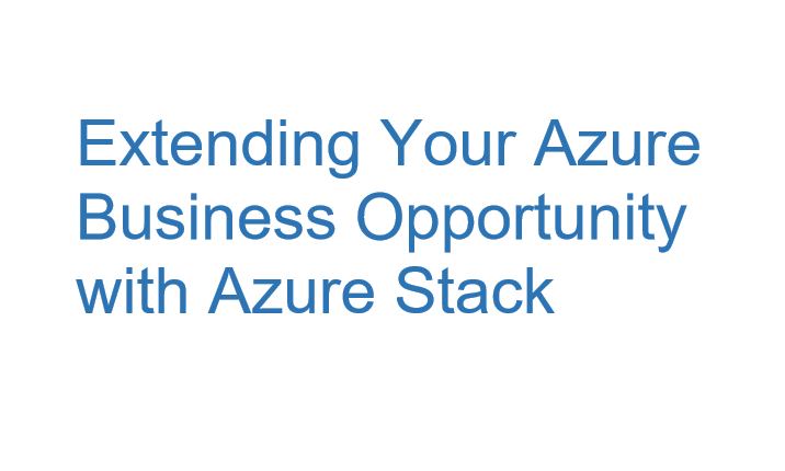 Extending Your Azure Business Opportunity with Azure Stack - Whitepaper 1